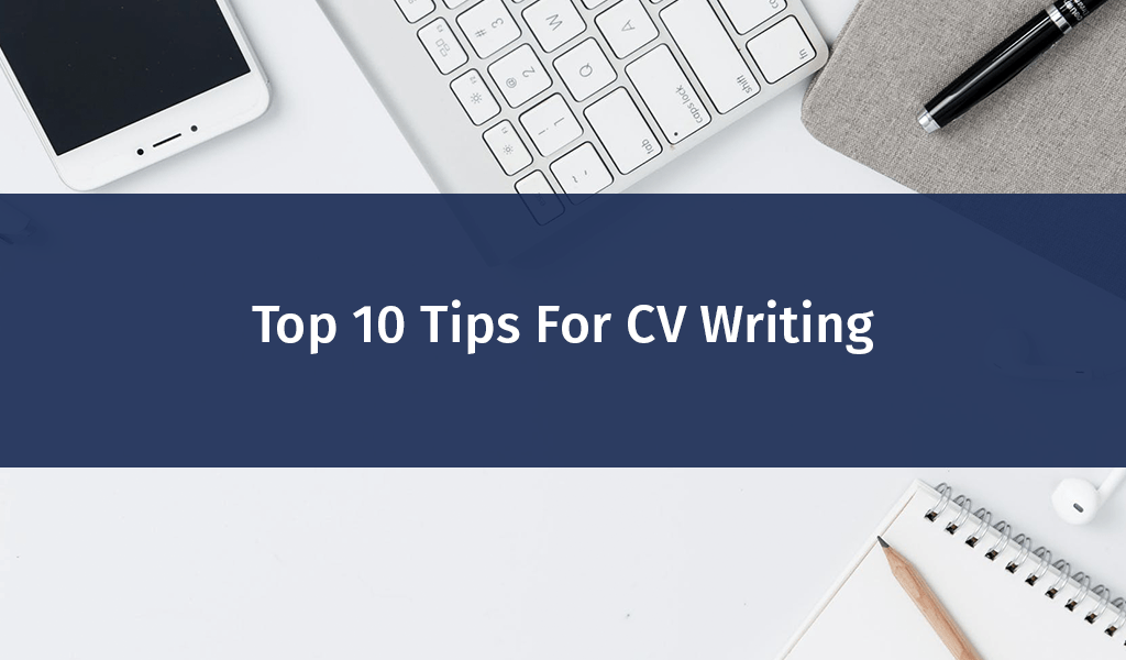 Top 10 Tips For CV Writing