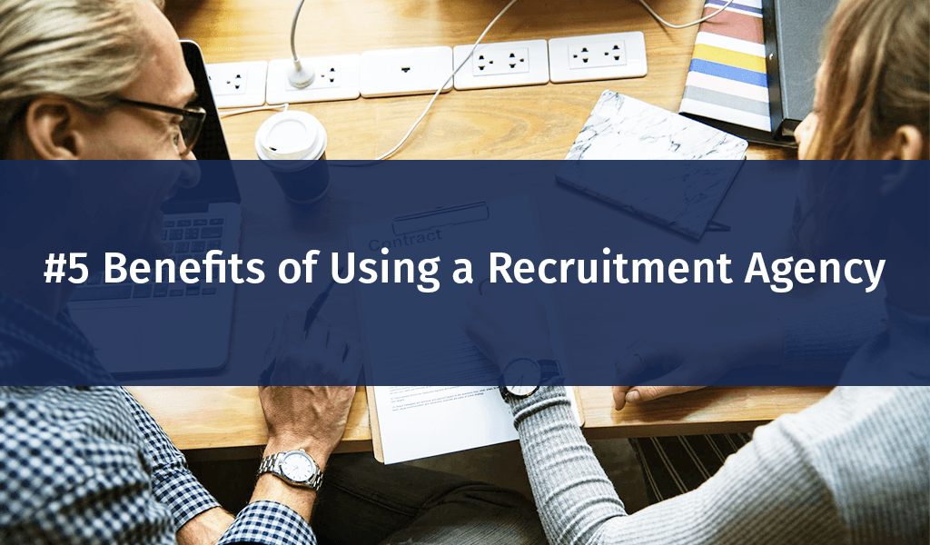 #5 Benefits of Using a Recruitment Agency